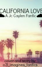 California Love- A Jc Caylen Fanfic by o2l_imagines_fanfics