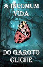"""A incomum vida do """"garoto clichê"""" by Cadu_1303"""