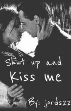 Shut up and Kiss me by jords22