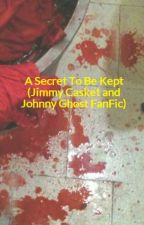 A Secret To Be Kept (Jimmy Casket and Johnny Ghost FanFic) by Stardustontime