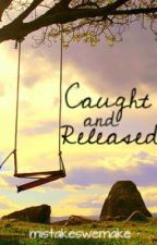 Caught and Released by MistakesWeMake