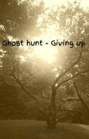 Ghost hunt - Giving up by Iloveanimex