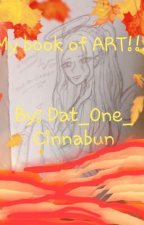 My book of ART!!!  by Dat_One_Cinnabun