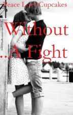 Without a Fight by peacelovecupcakes