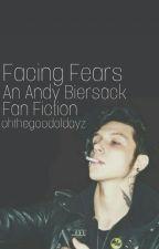 Facing Fears **EDITING** by ohthegoodoldayz