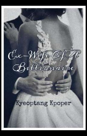 Ex-Wife Of A Billionaire by Kyeoptang_Kpoper_07