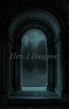How I Disappear by AllyEcho