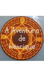 A aventura de Henrique by Jhulian27