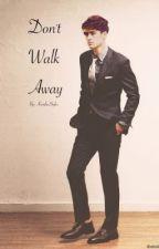 Don't Walk Away (A Zayn Malik Fan Fiction)**DISCONTINUED** by c0deinebaby