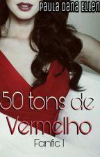 50 tons de Vermelho - Fanfic I by PaulaDanaEllen