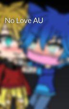 No Love AU by GoldGachaYANDERE