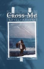 Cross Me ↡ Jordan Royal Family Fanfiction  by ThelovelyAngels
