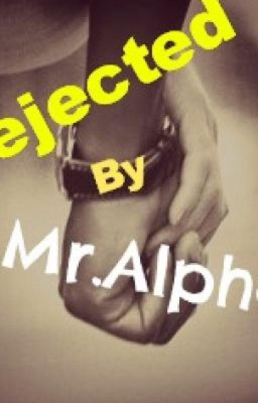 Rejected By Mr.Alpha by Celine1999