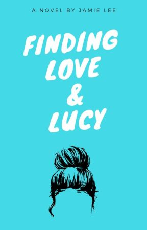Finding Love & Lucy by jamieleewriting