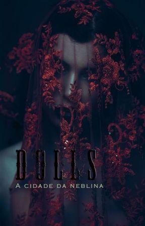 Dolls - A cidade da neblina by AnandaCarvalho
