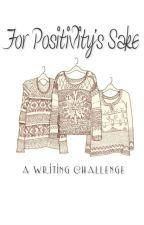 For Positivity's Sake (A Writing Challenge) by positivepoint