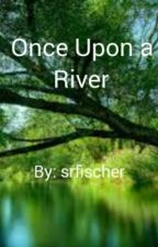 Once Upon a River by srfischer