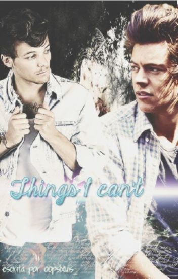 Things I can't - Larry Stylinson. [TERMINADA].