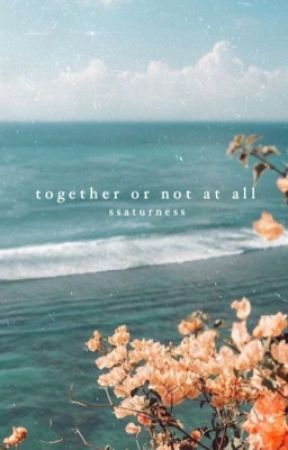 together or not at all - an academy fan fiction by ssaturness