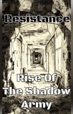 Resistance ~ Rise of the Shadow Army by CasuallyStressed
