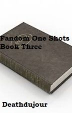 Fandom One Shots Book Three by Deathdujour