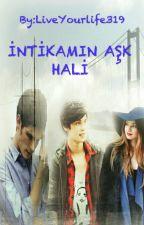 İNTİKAMIN AŞK HALİ《TAMAMLANDI》 by LiveYourlife319
