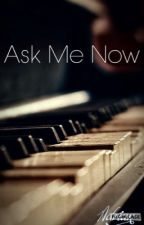 Ask Me Now by JustAdrianDean