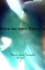 Me trae loco (Harry Styeles y Tu) by PatyHaleRamirez