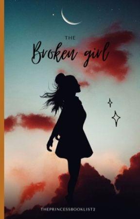 THE BROKEN GIRL  by theprincessbooklist2