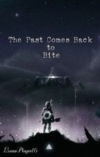 The Past Comes Back to Bite by LunarPlayer16