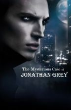 The Mysterious Case of Jonathan Grey by Writer_by_Whimsy