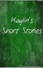 Short Stories By Kaylin by Kaylinonepisode