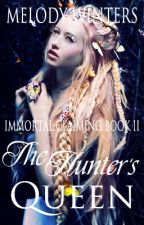 The Hunter's Queen (ICS Book Two) - Wattys2017 by winterstarfire