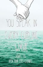 You Speak In Every Curling Wave (Cashby) by catisafaker