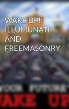 WAKE UP!: ILLUMUNATI AND FREEMASONRY by FreedomWritter