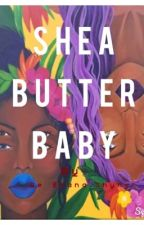 Shea Butter Baby by DezhanaGriffin