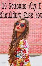 10 Reasons Why I Shouldn't Kiss You by _wordless_