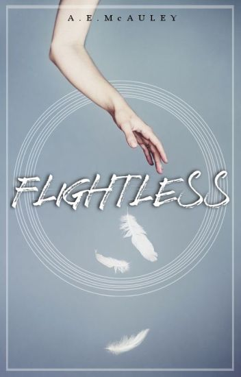Flightless (ON HOLD :: PICKED UP FOR PUBLICATION)
