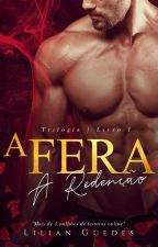 A FERA I - A REDENÇÃO by LilianGuedesBook