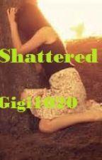Shattered by Gigi1020