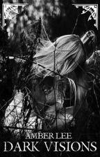 Dark Visions by AmberLeeH13