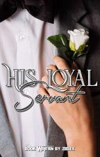 His Loyal Servant (Preview)✔ by Zaynab10_