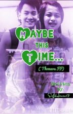 Maybe This Time (i'll Learn To Love Again Book 2) by SafeHaven13