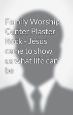 Family Worship Center Plaster Rock - Jesus came to show us what life can be by familyworshipcenter