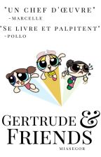 Gertrude And Friends by miasegor