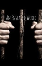 An Enslaved World by _emmakate