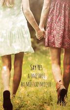 Say Yes. by MissCosmique