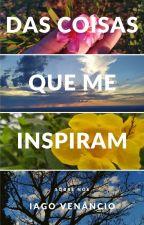 DAS COISAS QUE ME INSPIRAM by Queriaserescritor