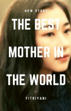 THE BEST MOTHER IN THE WORLD by Fittross1