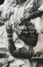 DON'T COME CLOSE  by jaahath_
